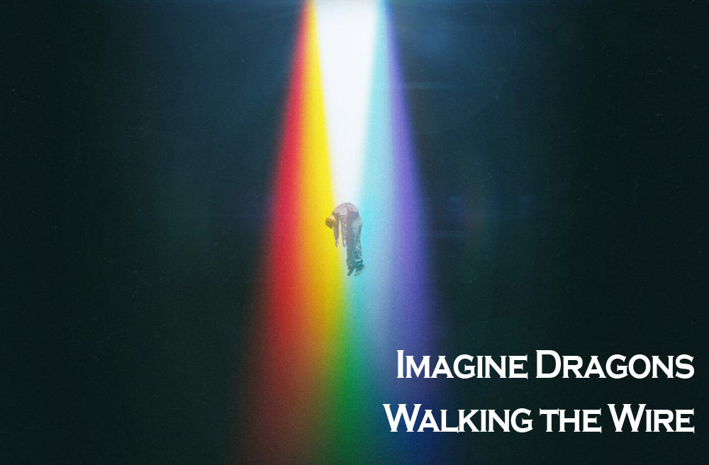 Imagine Dragons: Walking the Wire - перевод