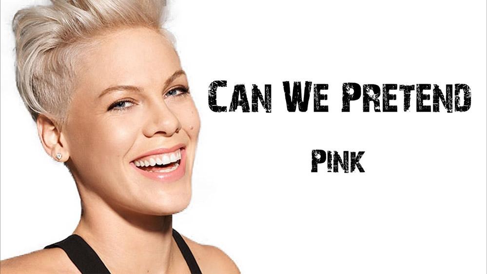 P!nk: Can We Pretend - перевод песни